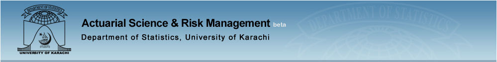 Actuarial Science & Risk Management, Department of Statistics, University of Karachi